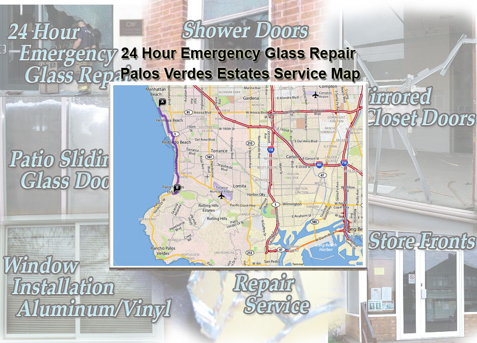 24 Hour Emergency Glass Repair Window Installation/Glass Shower Doors/Store Fronts/Sliding Glass Patio Doors Palos Verdes Estates Service Map