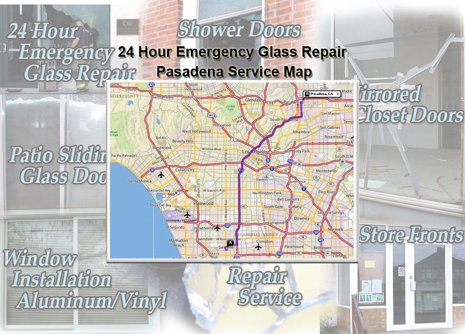 24 Hour Emergency Glass Repair Window Installation/Glass Shower Doors/Store Fronts/Sliding Glass Patio Doors Pasadena Service Map