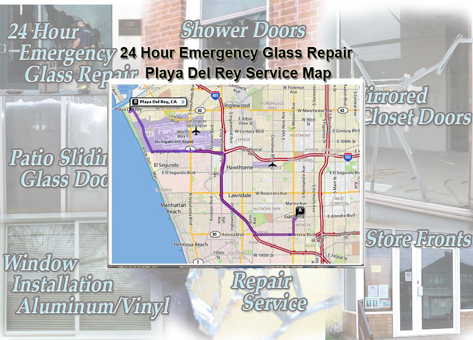 24 Hour Emergency Glass Repair Window Installation/Glass Shower Doors/Store Fronts/Sliding Glass Patio Doors Playa Del Rey Service Map
