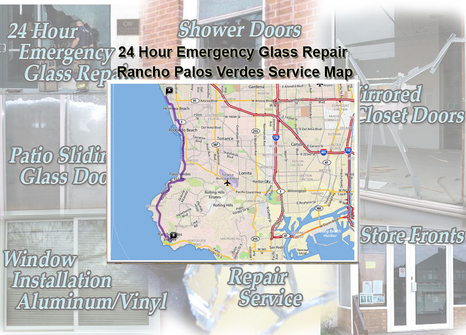 24 Hour Emergency Glass Repair Window Installation/Glass Shower Doors/Store Fronts/Sliding Glass Patio Doors Rancho Palos Verdes Service Map