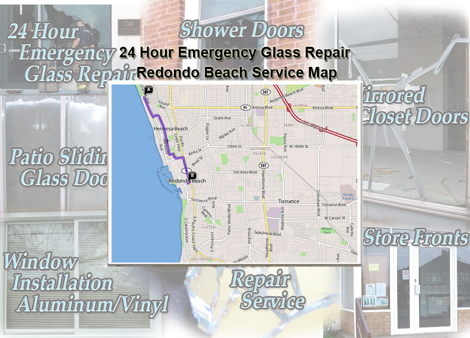 24 Hour Emergency Glass Repair Window Installation/Glass Shower Doors/Store Fronts/Sliding Glass Patio Doors Redondo Beach Service Map